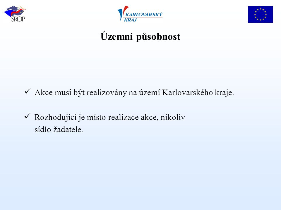 Územní působnost Akce musí být realizovány na území Karlovarského kraje. Rozhodující je místo realizace akce, nikoliv sídlo žadatele.