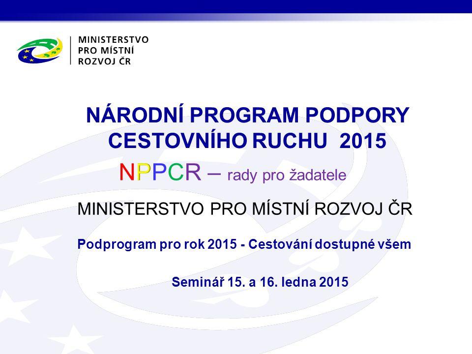MINISTERSTVO PRO MÍSTNÍ ROZVOJ ČR Podprogram pro rok 2015 - Cestování dostupné všem Seminář 15.