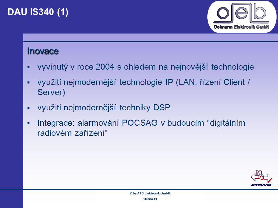 © by ATS Elektronik GmbH Februar 2005 www.ATSonline.de Seite 13 DAU IS340 (1) Inovace  vyvinutý v roce 2004 s ohledem na nejnovější technologie  vyu