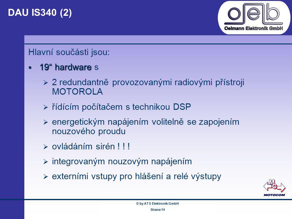 """© by ATS Elektronik GmbH Februar 2005 www.ATSonline.de Seite 14 DAU IS340 (2) Hlavní součásti jsou:  19"""" hardware  19"""" hardware s  2 redundantně pr"""
