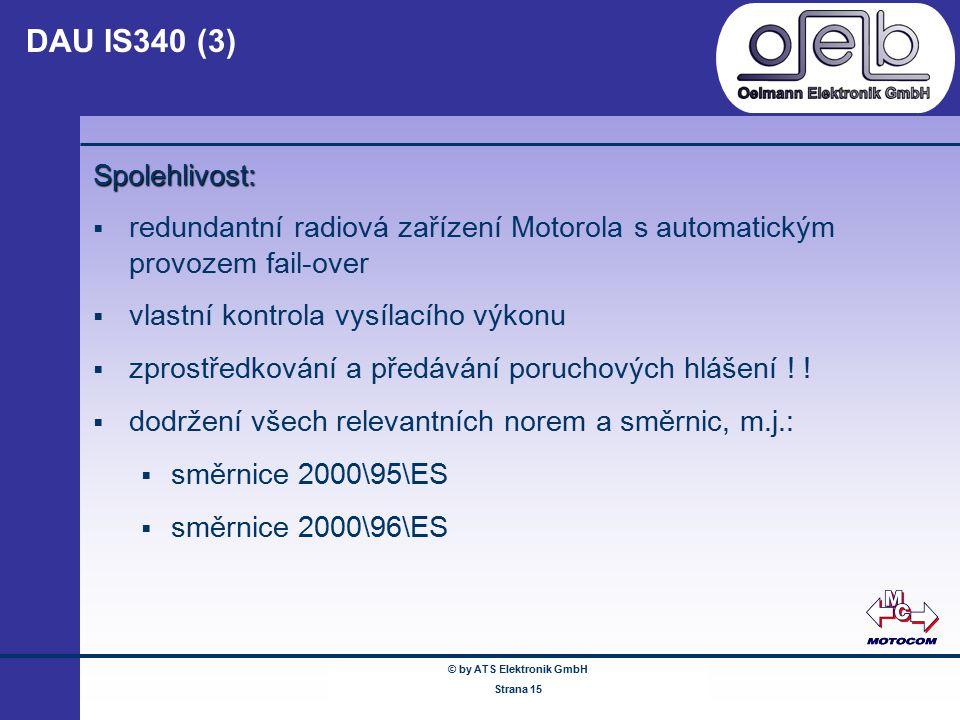 © by ATS Elektronik GmbH Februar 2005 www.ATSonline.de Seite 15 DAU IS340 (3) Spolehlivost:  redundantní radiová zařízení Motorola s automatickým pro