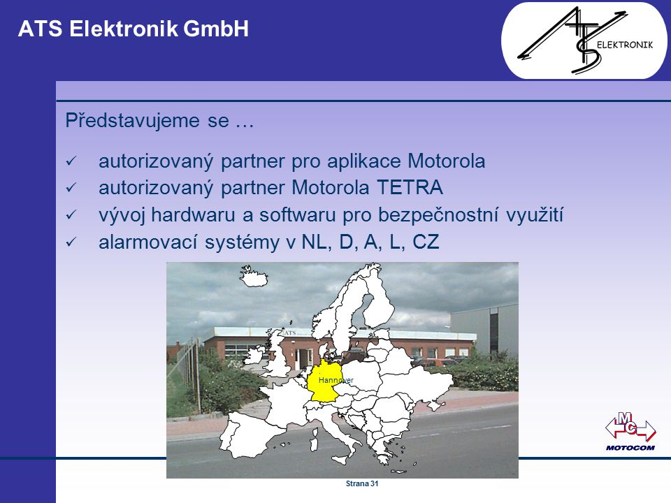 © by ATS Elektronik GmbH Februar 2005 www.ATSonline.de Seite 31 ATS Elektronik GmbH Představujeme se … autorizovaný partner pro aplikace Motorola auto