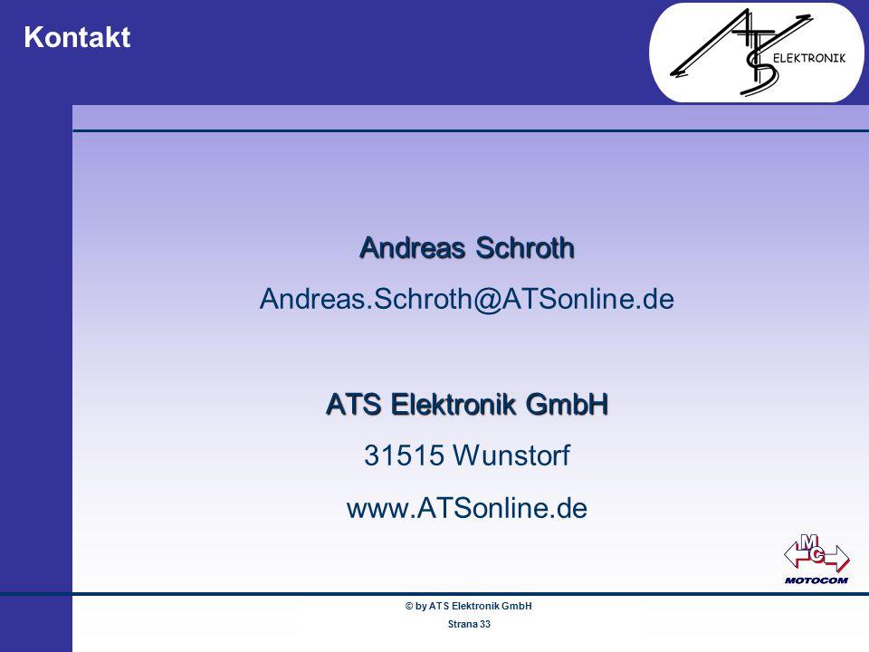 © by ATS Elektronik GmbH Februar 2005 www.ATSonline.de Seite 33 Kontakt Andreas Schroth Andreas.Schroth@ATSonline.de ATS Elektronik GmbH 31515 Wunstor