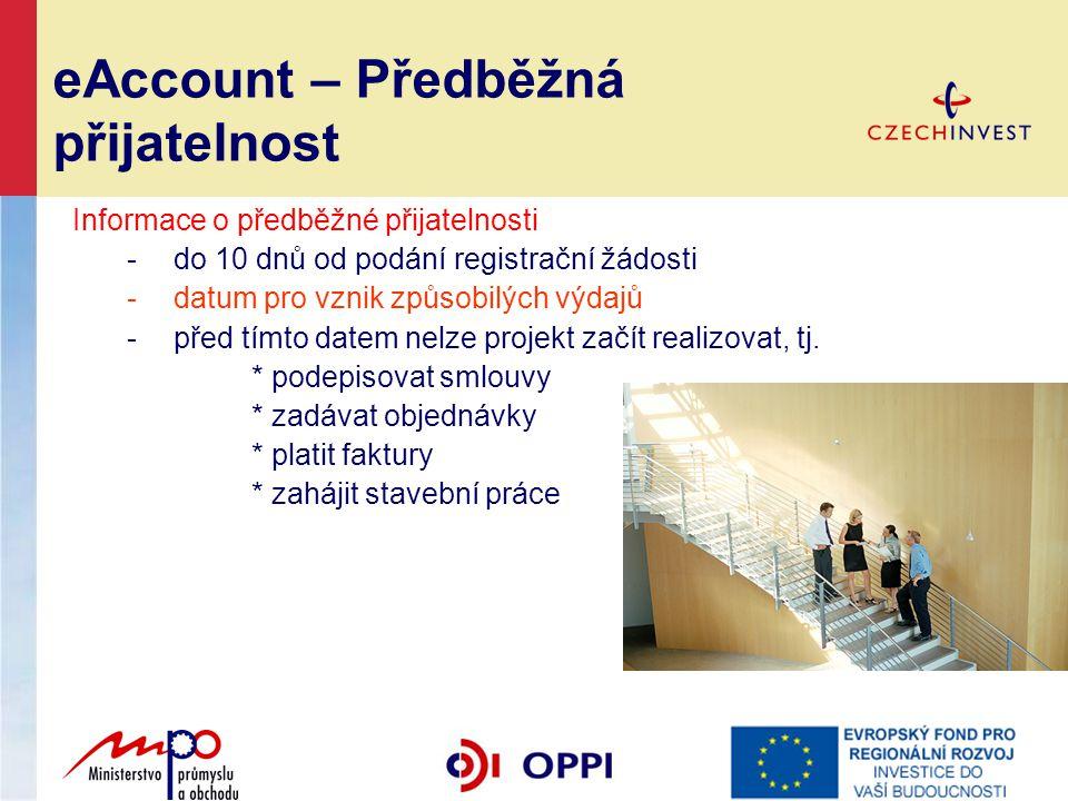 eAccount – Předběžná přijatelnost Informace o předběžné přijatelnosti -do 10 dnů od podání registrační žádosti -datum pro vznik způsobilých výdajů -př