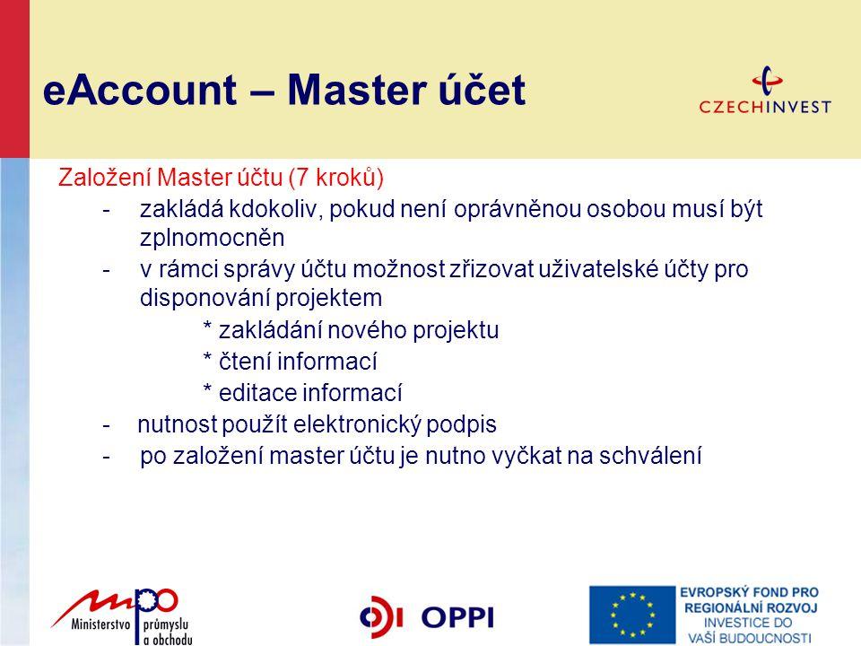 eAccount – Master účet Založení Master účtu (7 kroků) -zakládá kdokoliv, pokud není oprávněnou osobou musí být zplnomocněn -v rámci správy účtu možnos