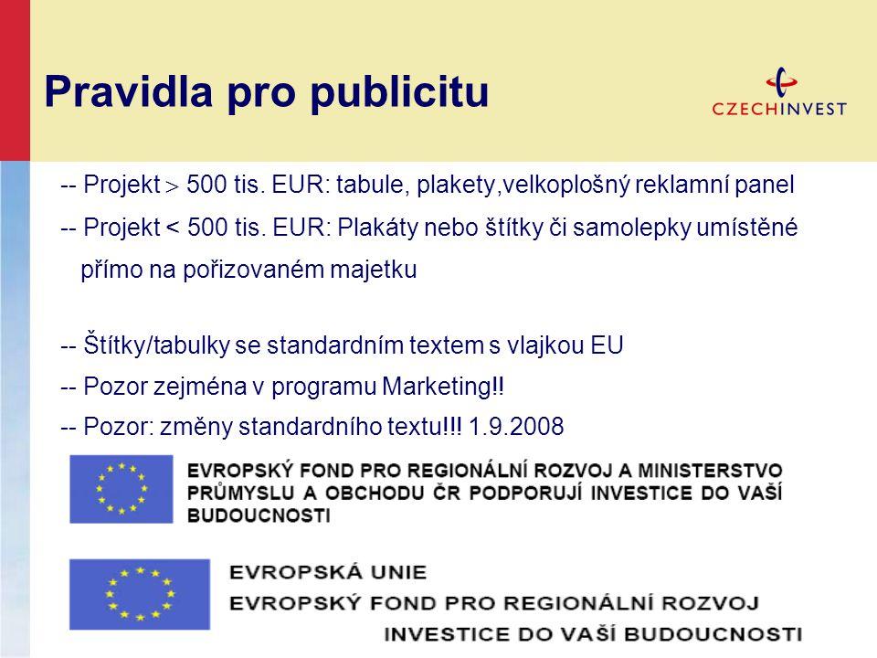-- Projekt  500 tis. EUR: tabule, plakety,velkoplošný reklamní panel -- Projekt < 500 tis. EUR: Plakáty nebo štítky či samolepky umístěné přímo na po