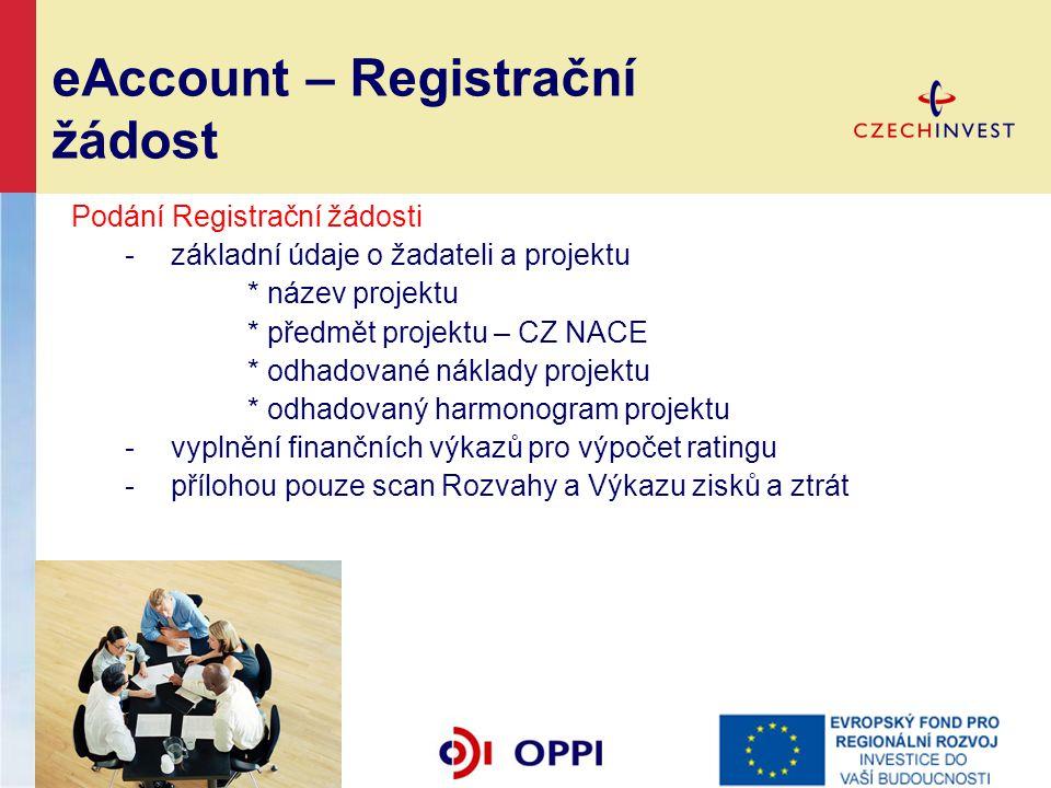 eAccount – Registrační žádost Podání Registrační žádosti -základní údaje o žadateli a projektu * název projektu * předmět projektu – CZ NACE * odhadov