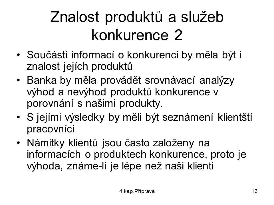 4.kap.Příprava16 Znalost produktů a služeb konkurence 2 Součástí informací o konkurenci by měla být i znalost jejích produktů Banka by měla provádět s