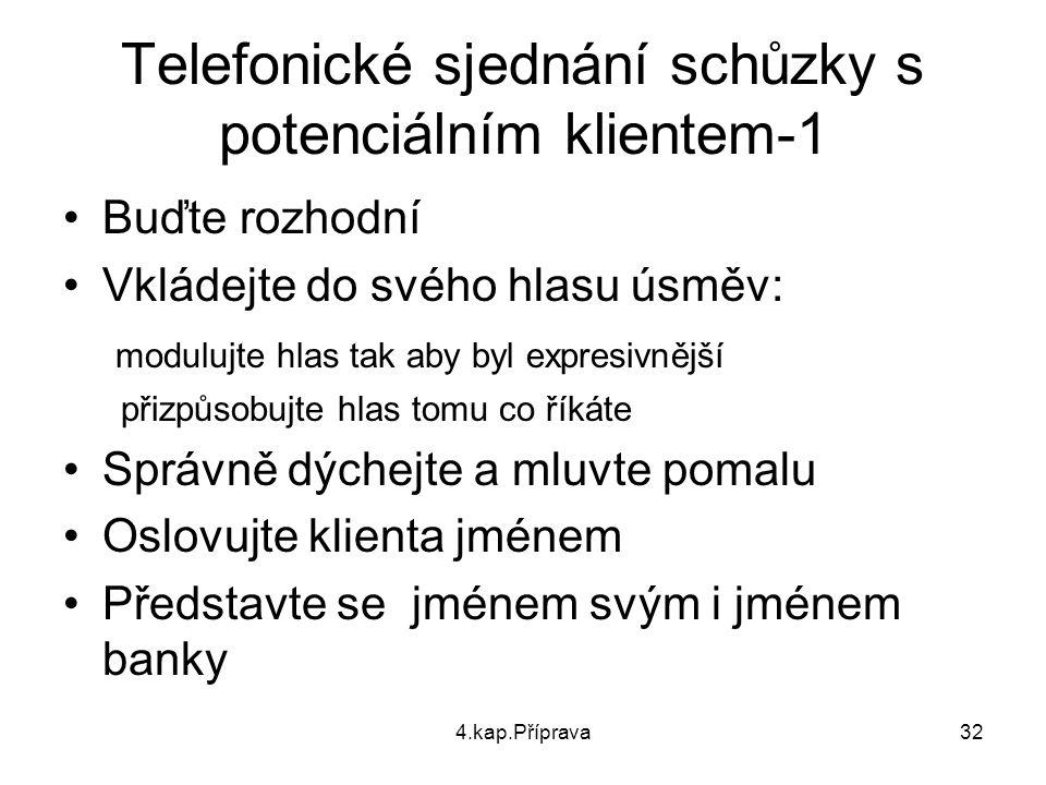 4.kap.Příprava32 Telefonické sjednání schůzky s potenciálním klientem-1 Buďte rozhodní Vkládejte do svého hlasu úsměv: modulujte hlas tak aby byl expr