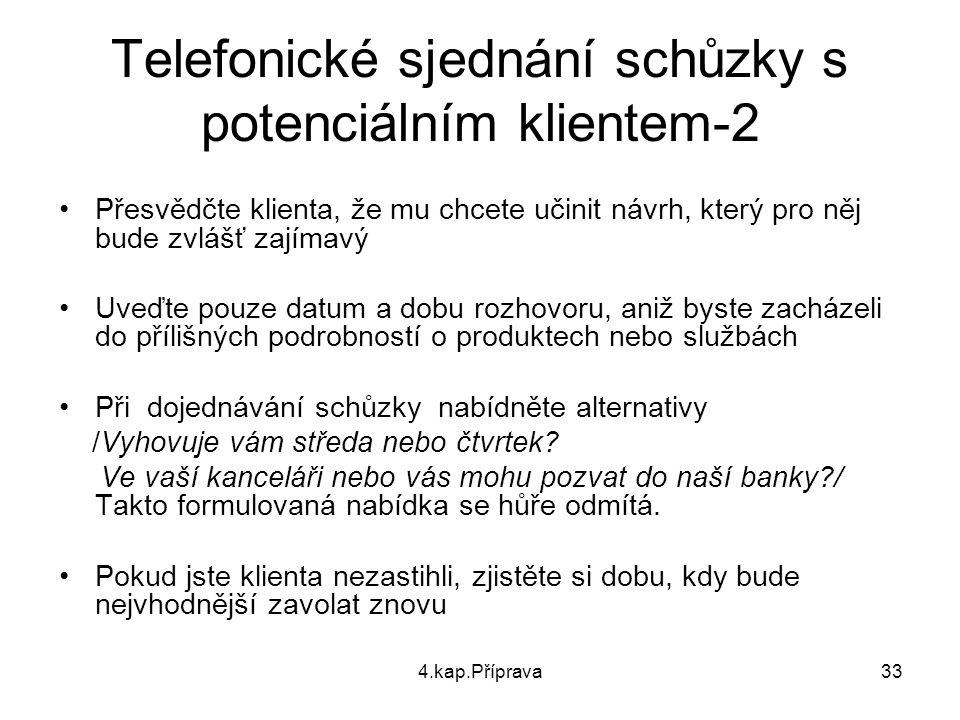 4.kap.Příprava33 Telefonické sjednání schůzky s potenciálním klientem-2 Přesvědčte klienta, že mu chcete učinit návrh, který pro něj bude zvlášť zajím