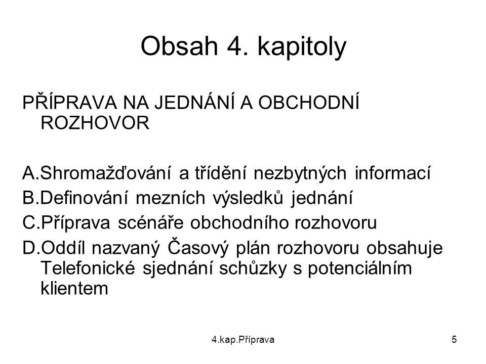 4.kap.Příprava5 Obsah 4. kapitoly PŘÍPRAVA NA JEDNÁNÍ A OBCHODNÍ ROZHOVOR A.Shromažďování a třídění nezbytných informací B.Definování mezních výsledků