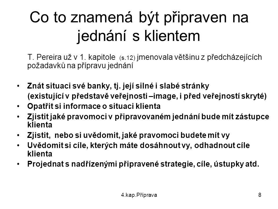 4.kap.Příprava8 Co to znamená být připraven na jednání s klientem T. Pereira už v 1. kapitole (s.12) jmenovala většinu z předcházejících požadavků na