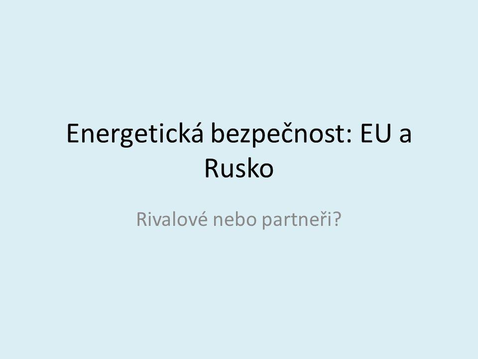 Energetická bezpečnost: EU a Rusko Rivalové nebo partneři?