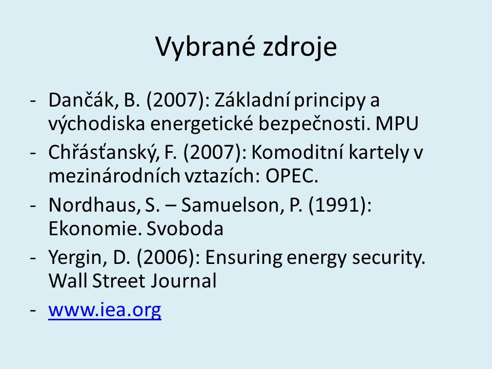 Vybrané zdroje -Dančák, B. (2007): Základní principy a východiska energetické bezpečnosti. MPU -Chřásťanský, F. (2007): Komoditní kartely v mezinárodn
