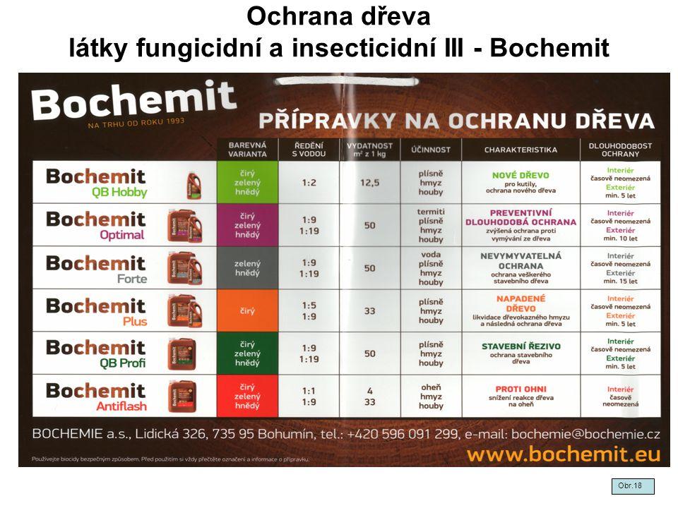 Ochrana dřeva látky fungicidní a insecticidní III - Bochemit Obr.18