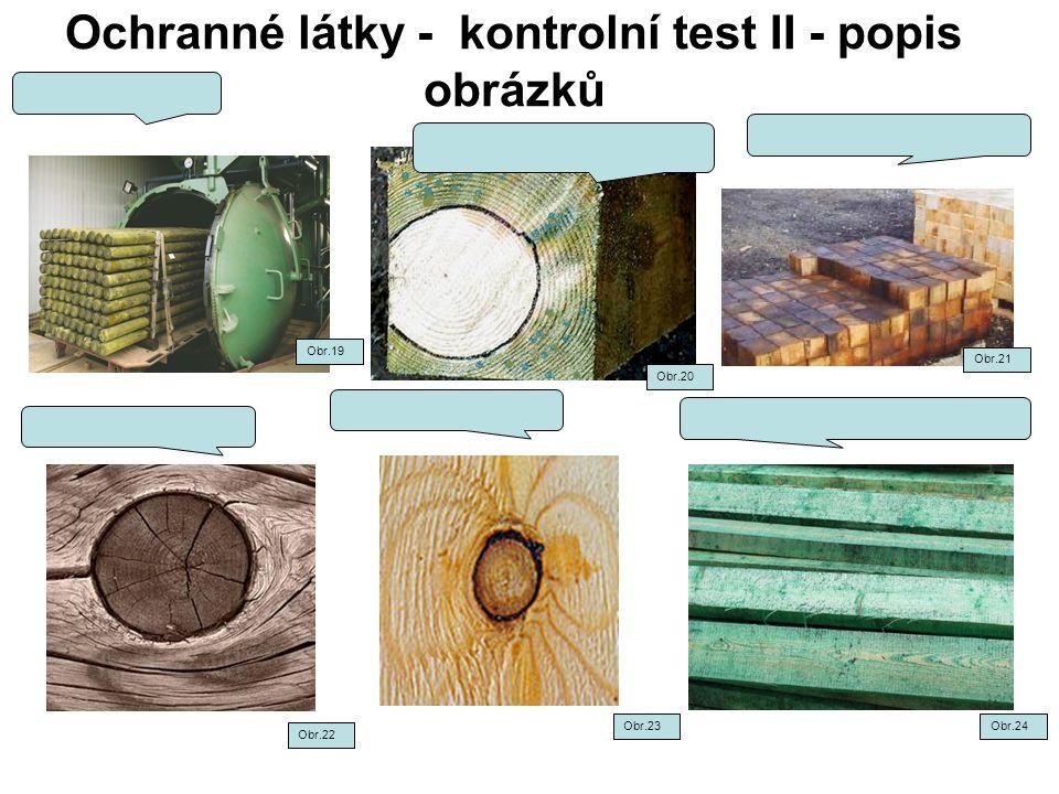 Ochranné látky - kontrolní test II - popis obrázků Obr.24Obr.23 Obr.22 Obr.21 Obr.19 Obr.20