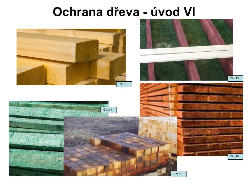 Ochrana dřeva - úvod VI Obr.15 Obr.16 Obr.14 Obr.12 Obr.13