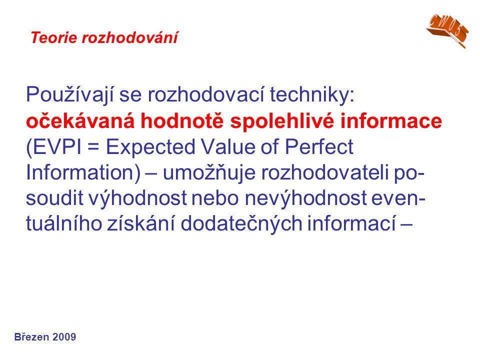 Používají se rozhodovací techniky: očekávaná hodnotě spolehlivé informace (EVPI = Expected Value of Perfect Information) – umožňuje rozhodovateli po-