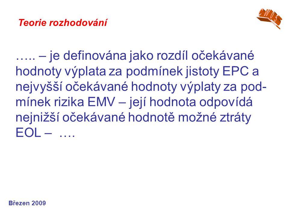 ….. – je definována jako rozdíl očekávané hodnoty výplata za podmínek jistoty EPC a nejvyšší očekávané hodnoty výplaty za pod- mínek rizika EMV – její