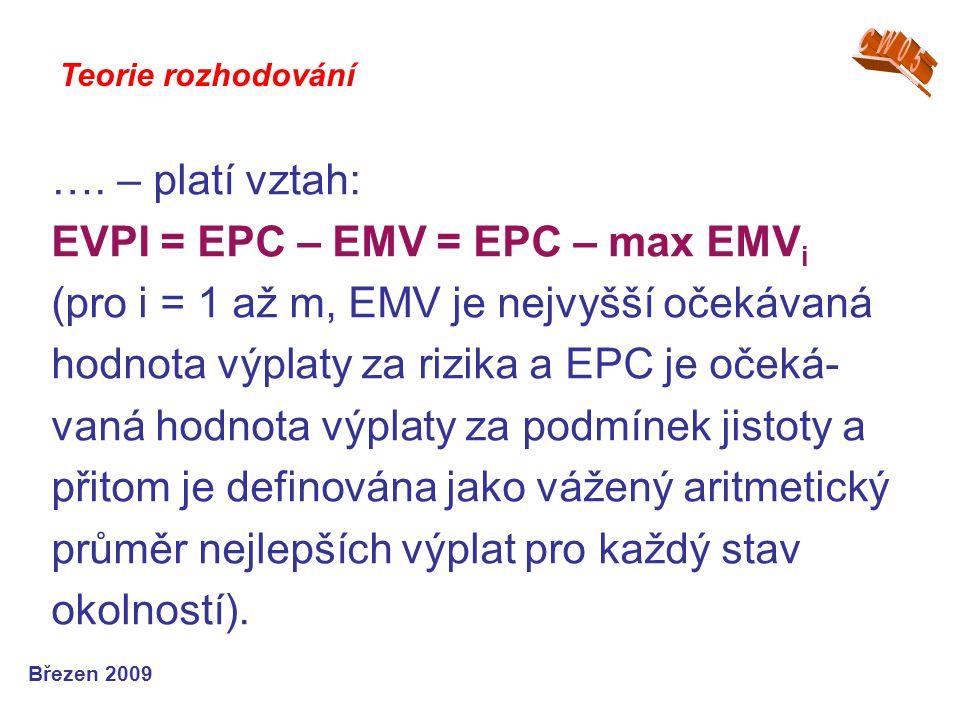 …. – platí vztah: EVPI = EPC – EMV = EPC – max EMV i (pro i = 1 až m, EMV je nejvyšší očekávaná hodnota výplaty za rizika a EPC je očeká- vaná hodnota
