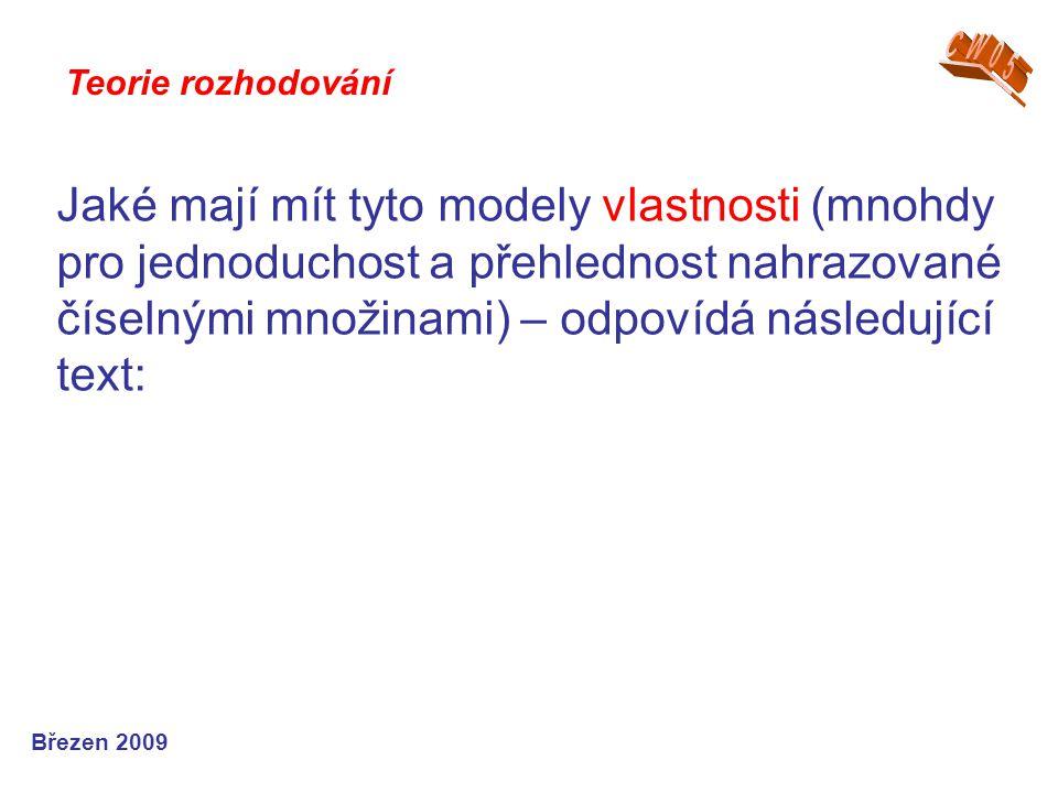 Jaké mají mít tyto modely vlastnosti (mnohdy pro jednoduchost a přehlednost nahrazované číselnými množinami) – odpovídá následující text: Teorie rozho