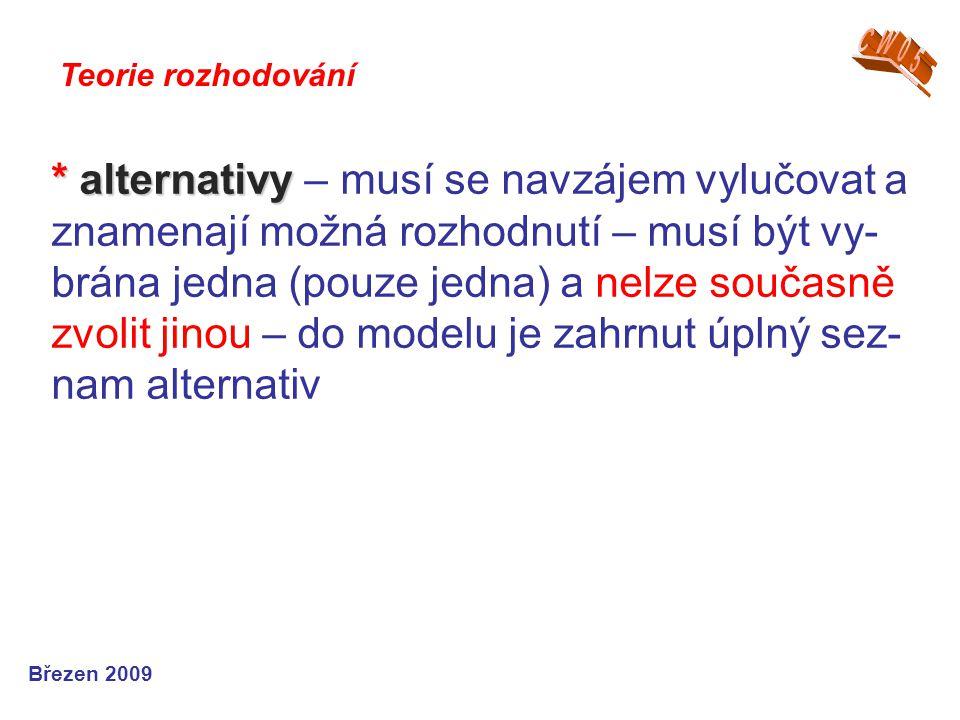 * alternativy * alternativy – musí se navzájem vylučovat a znamenají možná rozhodnutí – musí být vy- brána jedna (pouze jedna) a nelze současně zvolit