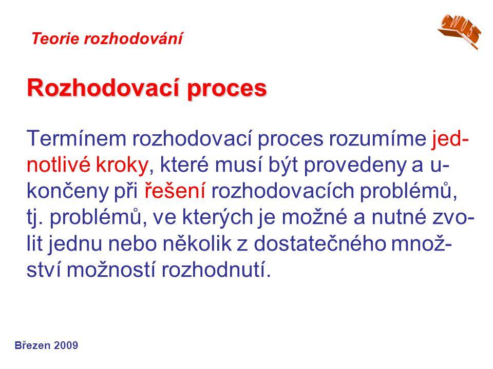 Rozhodovací proces Rozhodovací proces Termínem rozhodovací proces rozumíme jed- notlivé kroky, které musí být provedeny a u- končeny při řešení rozhod
