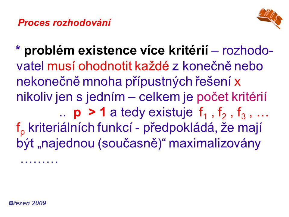 * problém existence více kritérií – rozhodo- vatel musí ohodnotit každé z konečně nebo nekonečně mnoha přípustných řešení x nikoliv jen s jedním – cel
