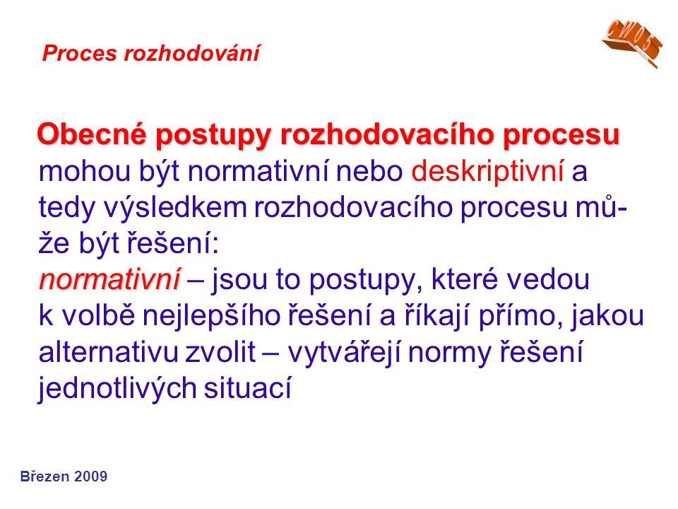 Obecné postupy rozhodovacího procesu normativní Obecné postupy rozhodovacího procesu mohou být normativní nebo deskriptivní a tedy výsledkem rozhodova