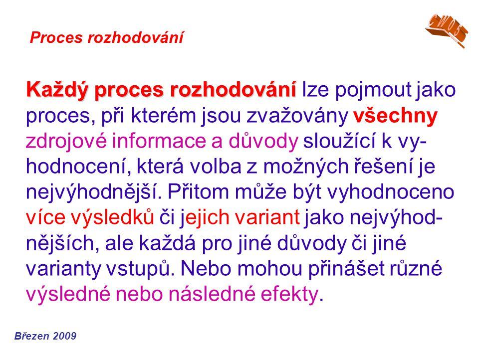 Jaké mají mít tyto modely vlastnosti (mnohdy pro jednoduchost a přehlednost nahrazované číselnými množinami) – odpovídá následující text: Teorie rozhodování Březen 2009