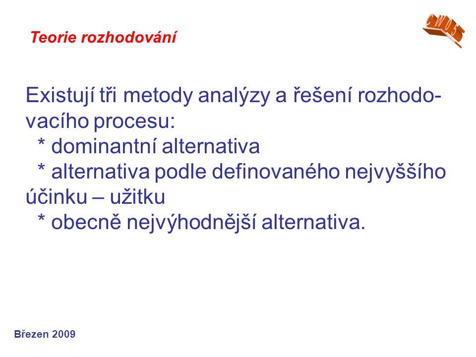 Existují tři metody analýzy a řešení rozhodo- vacího procesu: * dominantní alternativa * alternativa podle definovaného nejvyššího účinku – užitku * o