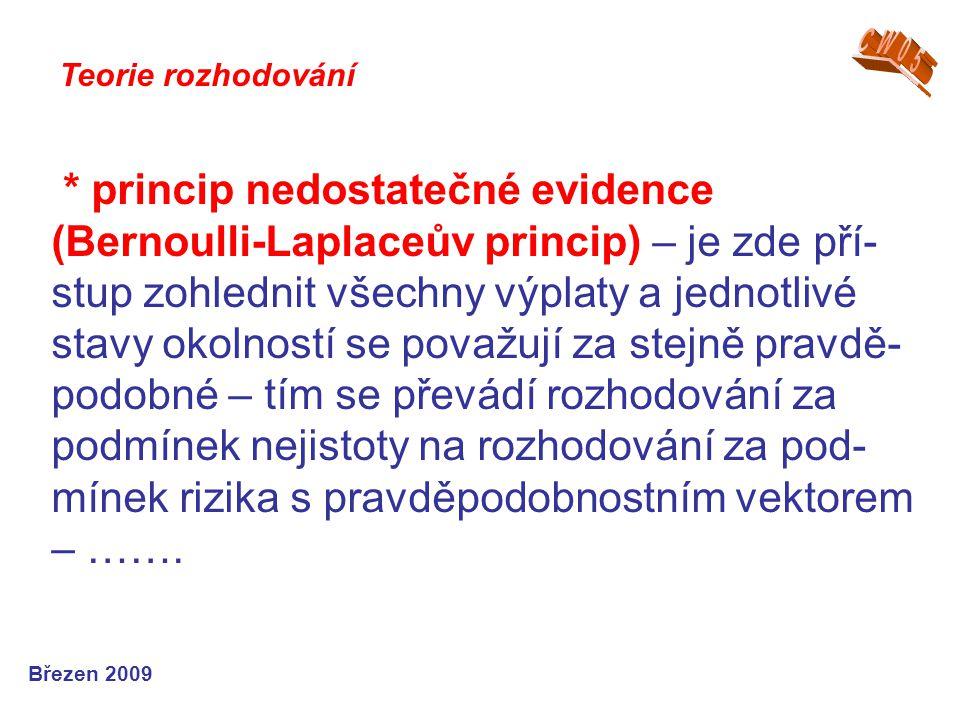* princip nedostatečné evidence (Bernoulli-Laplaceův princip) – je zde pří- stup zohlednit všechny výplaty a jednotlivé stavy okolností se považují za