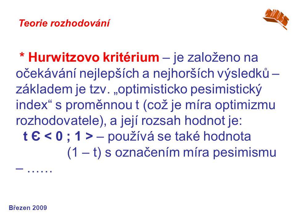 """* Hurwitzovo kritérium – je založeno na očekávání nejlepších a nejhorších výsledků – základem je tzv. """"optimisticko pesimistický index"""" s proměnnou t"""