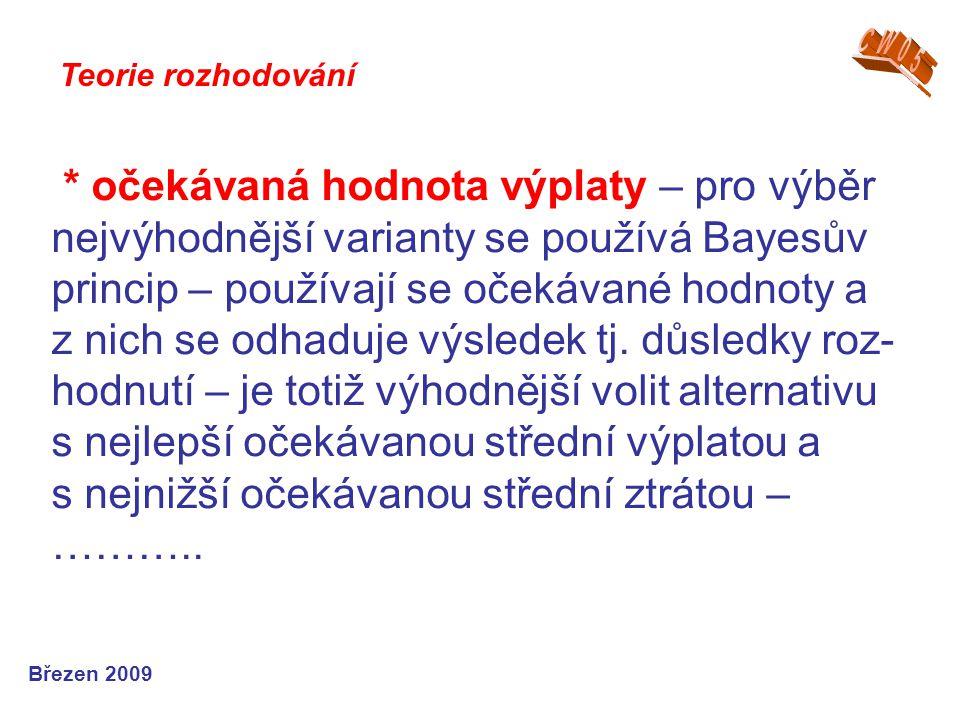 * očekávaná hodnota výplaty – pro výběr nejvýhodnější varianty se používá Bayesův princip – používají se očekávané hodnoty a z nich se odhaduje výsled