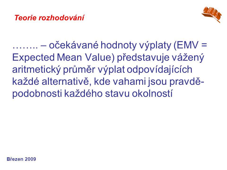 …….. – očekávané hodnoty výplaty (EMV = Expected Mean Value) představuje vážený aritmetický průměr výplat odpovídajících každé alternativě, kde vahami