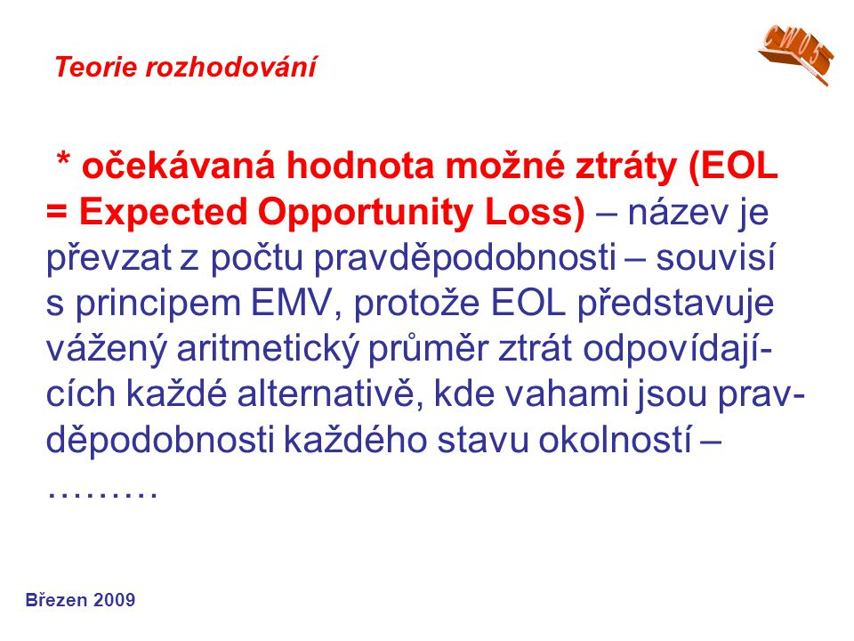 * očekávaná hodnota možné ztráty (EOL = Expected Opportunity Loss) – název je převzat z počtu pravděpodobnosti – souvisí s principem EMV, protože EOL
