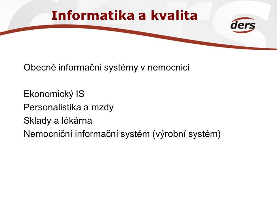 Informatika a kvalita Obecně informační systémy v nemocnici Ekonomický IS Personalistika a mzdy Sklady a lékárna Nemocniční informační systém (výrobní