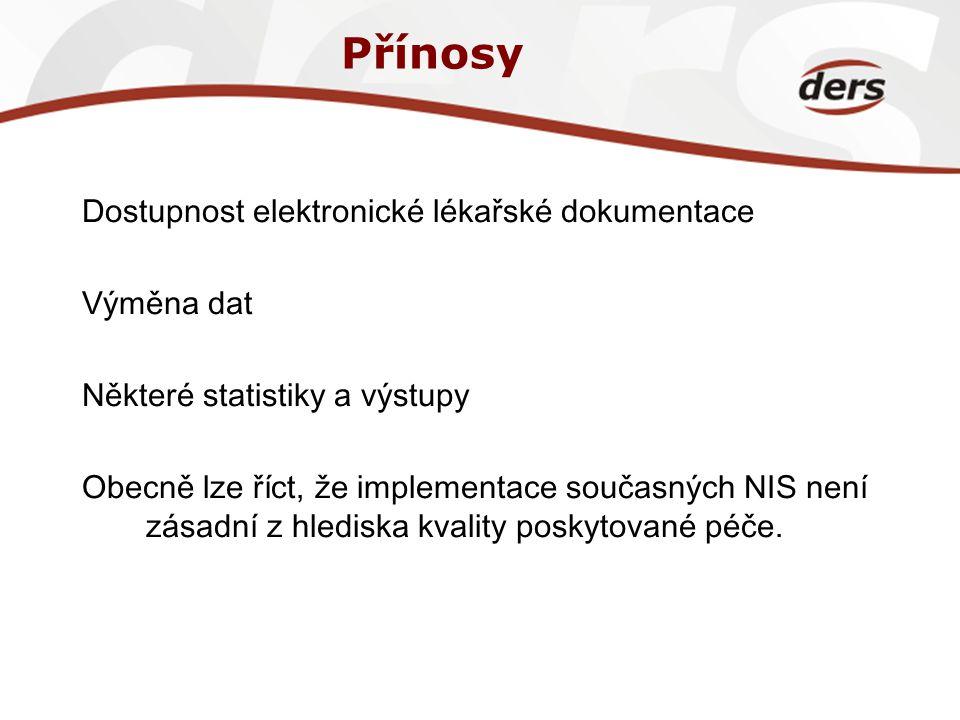 Přínosy Dostupnost elektronické lékařské dokumentace Výměna dat Některé statistiky a výstupy Obecně lze říct, že implementace současných NIS není zása