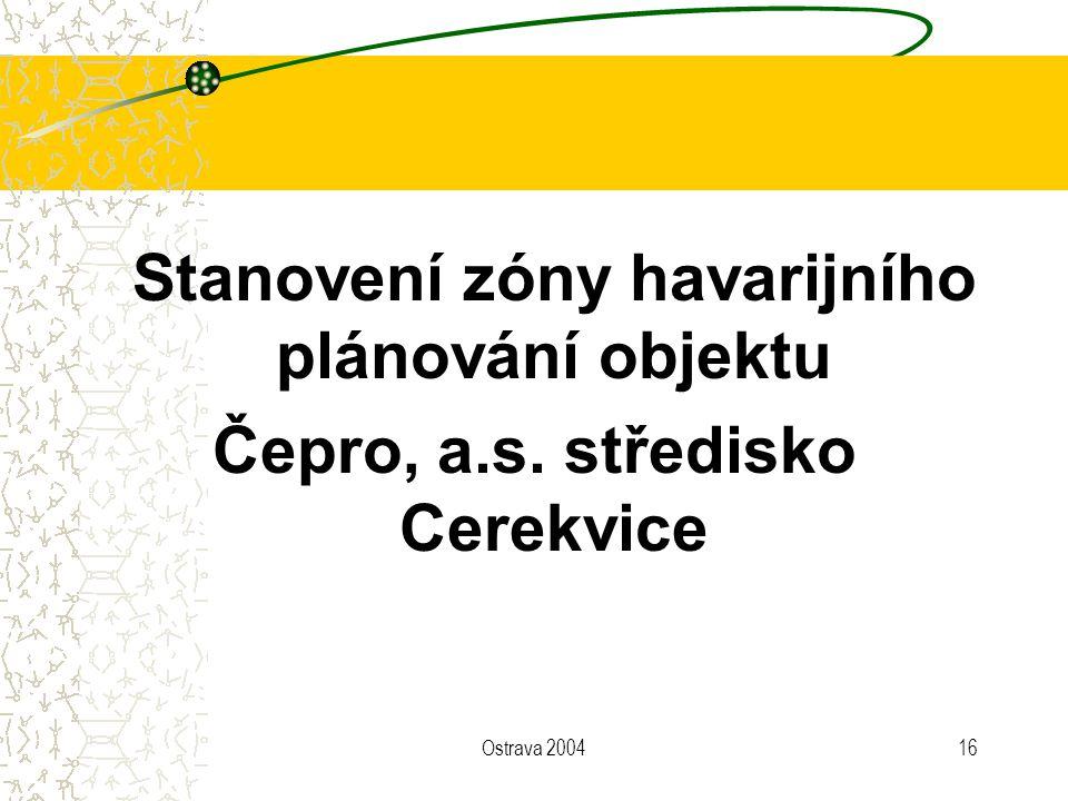 Ostrava 200416 Stanovení zóny havarijního plánování objektu Čepro, a.s. středisko Cerekvice
