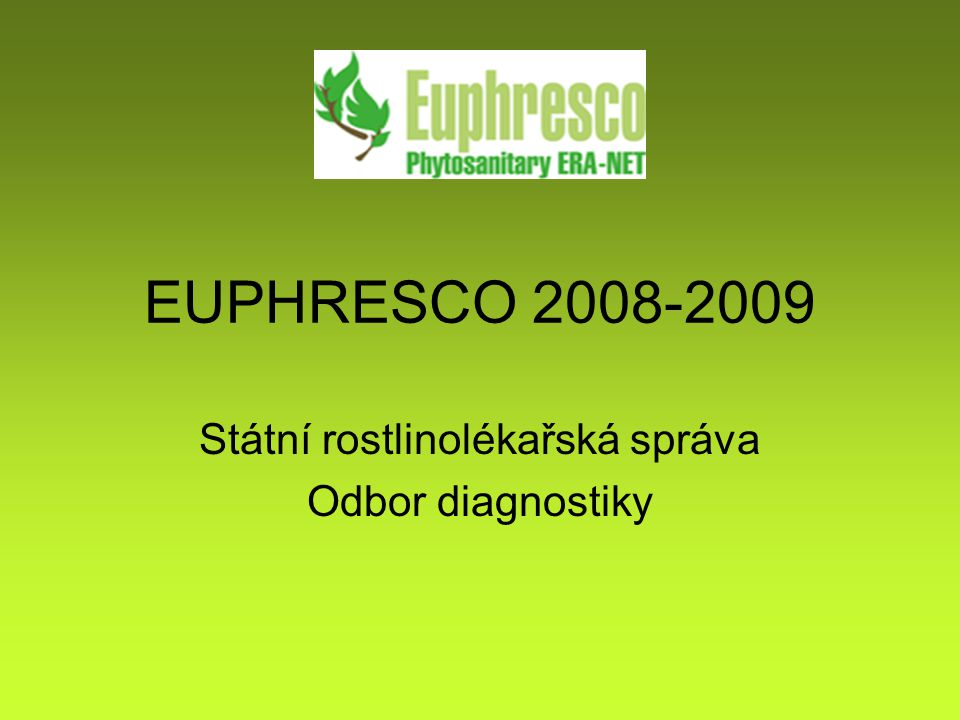 EUPHRESCO 2008-2009 Státní rostlinolékařská správa Odbor diagnostiky