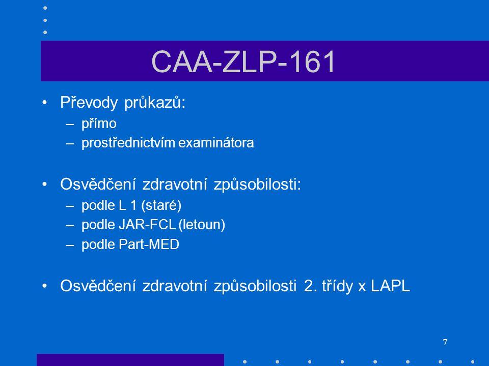 7 CAA-ZLP-161 Převody průkazů: –přímo –prostřednictvím examinátora Osvědčení zdravotní způsobilosti: –podle L 1 (staré) –podle JAR-FCL (letoun) –podle