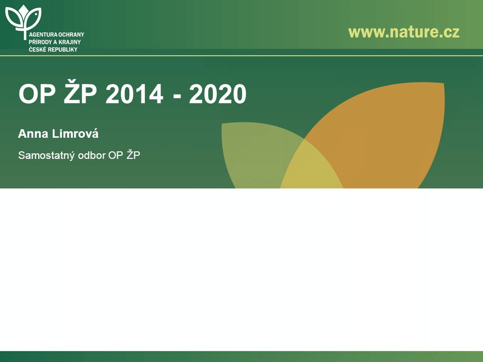 OP ŽP 2014 - 2020 Anna Limrová Samostatný odbor OP ŽP