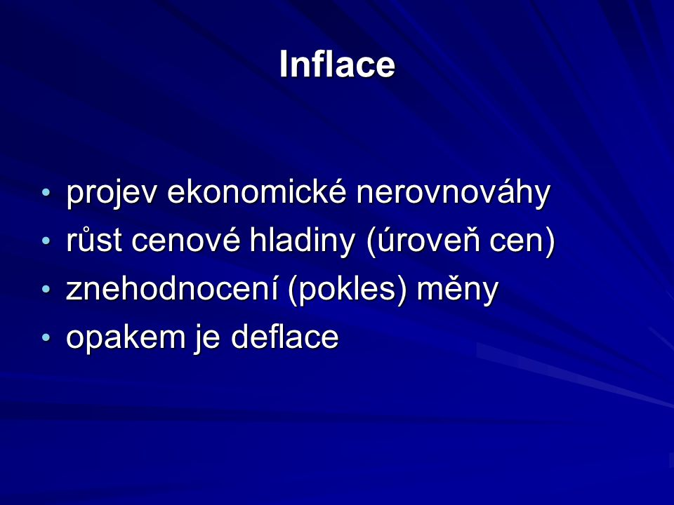 Inflace projev ekonomické nerovnováhy projev ekonomické nerovnováhy růst cenové hladiny (úroveň cen) růst cenové hladiny (úroveň cen) znehodnocení (po