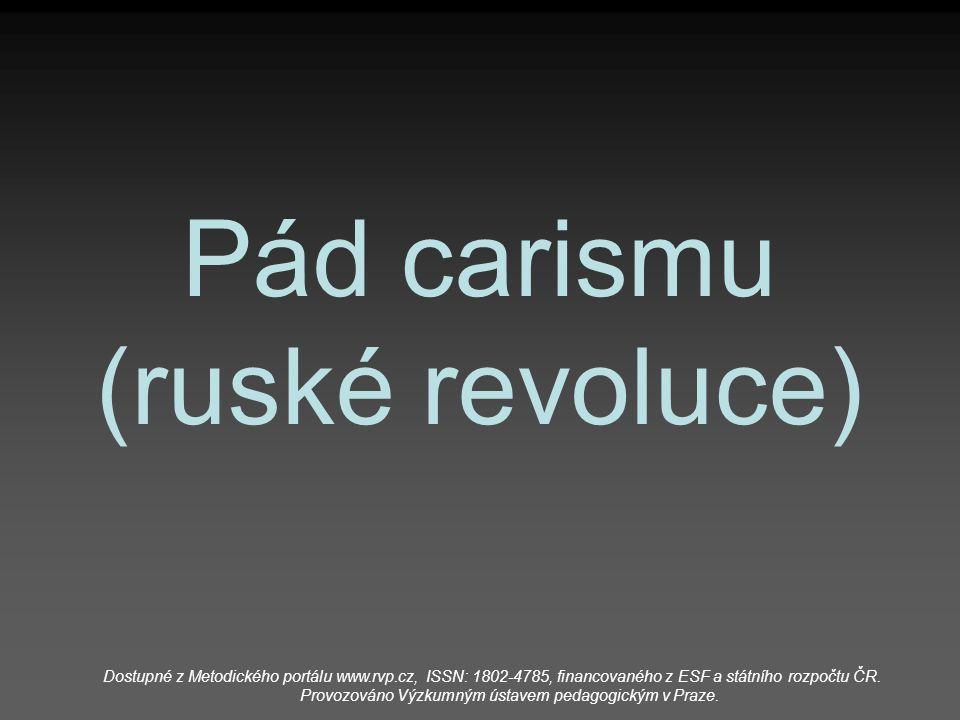 Pád carismu (ruské revoluce) Dostupné z Metodického portálu www.rvp.cz, ISSN: 1802-4785, financovaného z ESF a státního rozpočtu ČR. Provozováno Výzku
