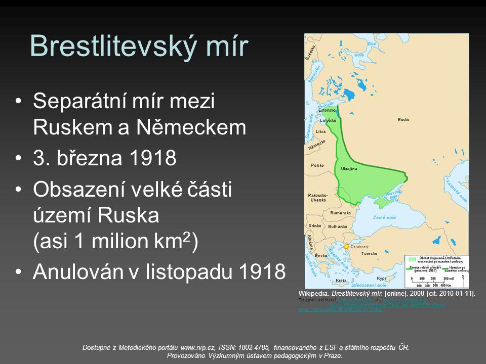 Brestlitevský mír Separátní mír mezi Ruskem a Německem 3. března 1918 Obsazení velké části území Ruska (asi 1 milion km 2 ) Anulován v listopadu 1918