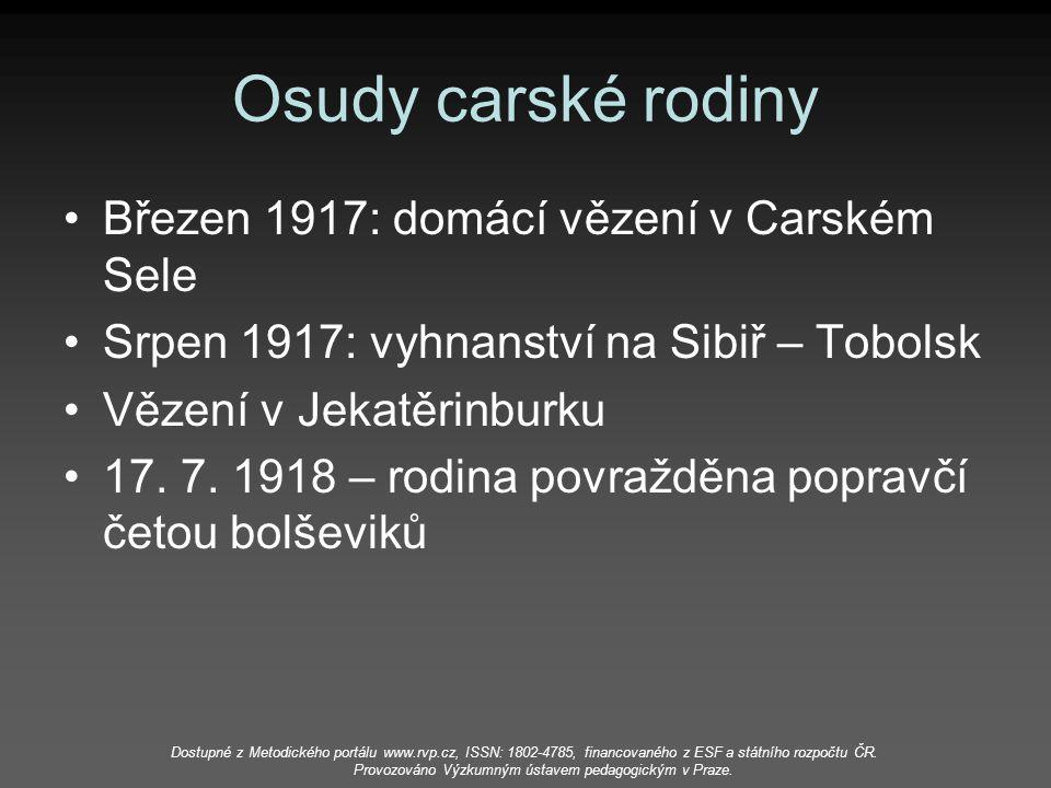 Osudy carské rodiny Březen 1917: domácí vězení v Carském Sele Srpen 1917: vyhnanství na Sibiř – Tobolsk Vězení v Jekatěrinburku 17. 7. 1918 – rodina p