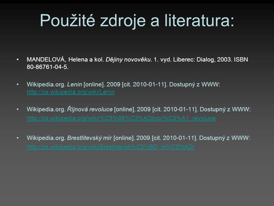 Použité zdroje a literatura: MANDELOVÁ, Helena a kol. Dějiny novověku. 1. vyd. Liberec: Dialog, 2003. ISBN 80-86761-04-5. Wikipedia.org. Lenin [online