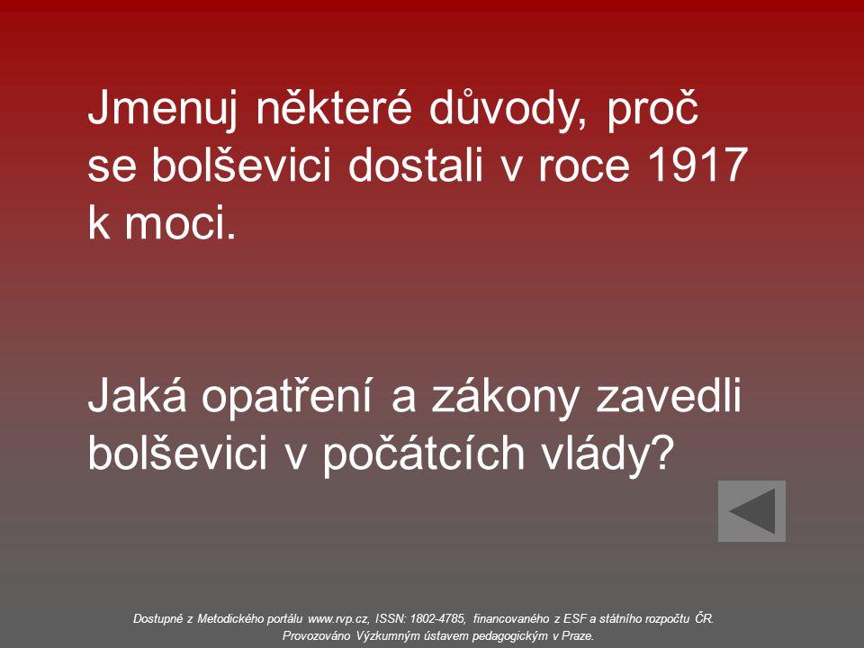 Jmenuj některé důvody, proč se bolševici dostali v roce 1917 k moci. Jaká opatření a zákony zavedli bolševici v počátcích vlády? Dostupné z Metodickéh