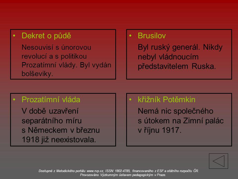 Dekret o půdě Nesouvisí s únorovou revolucí a s politikou Prozatímní vlády. Byl vydán bolševiky. Brusilov Byl ruský generál. Nikdy nebyl vládnoucím př