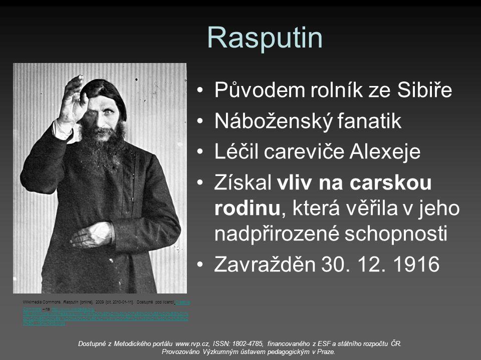 Rasputin Původem rolník ze Sibiře Náboženský fanatik Léčil careviče Alexeje Získal vliv na carskou rodinu, která věřila v jeho nadpřirozené schopnosti